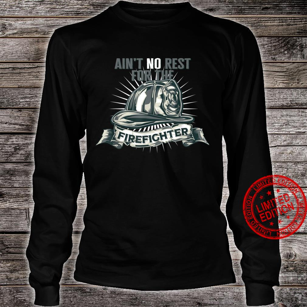Ain't No Rests For The Firefighter Unsung Heroes Fireman Shirt long sleeved