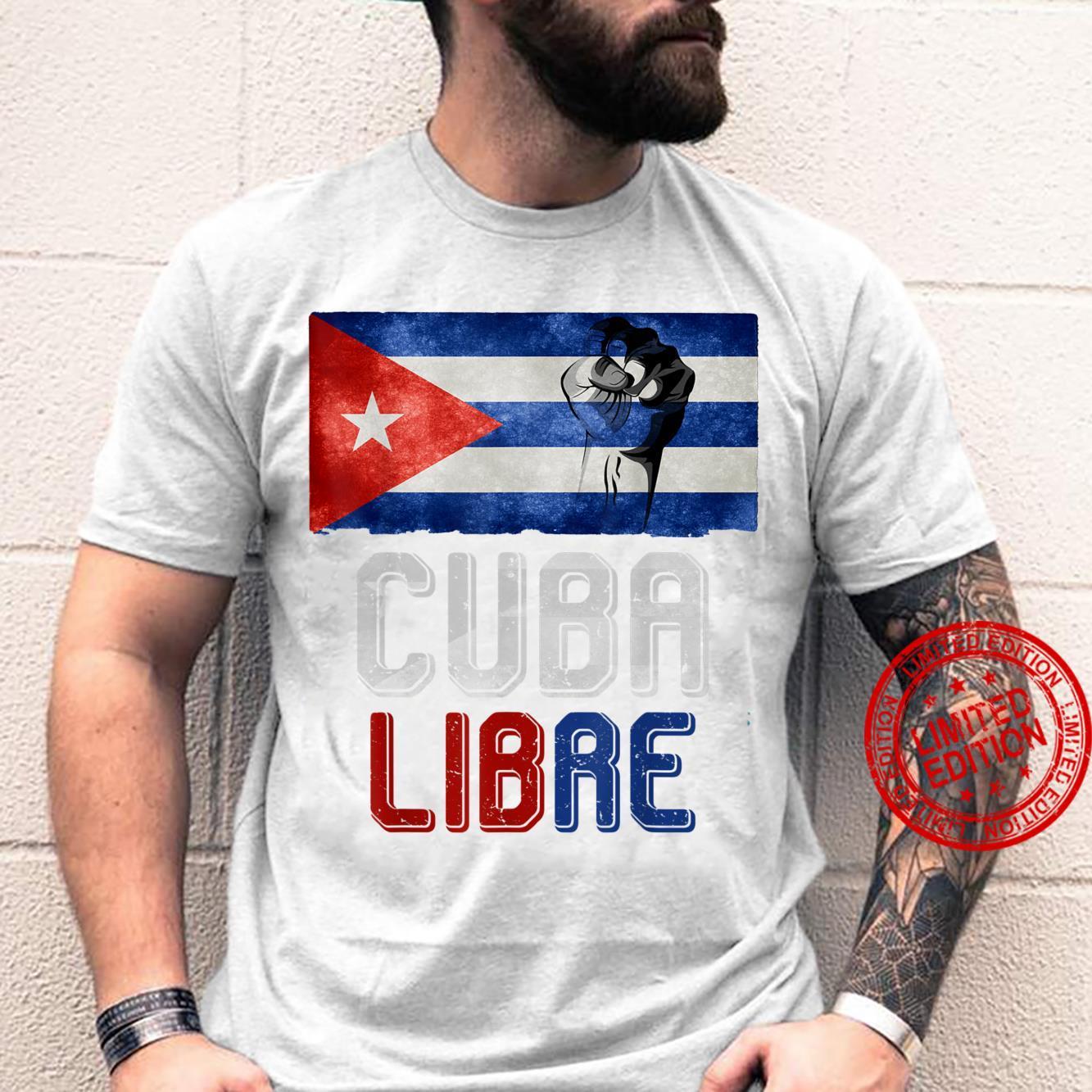 Cuba Fist Cuban Flag Free Cuba Libre Patria Love Vida Cuba Shirt