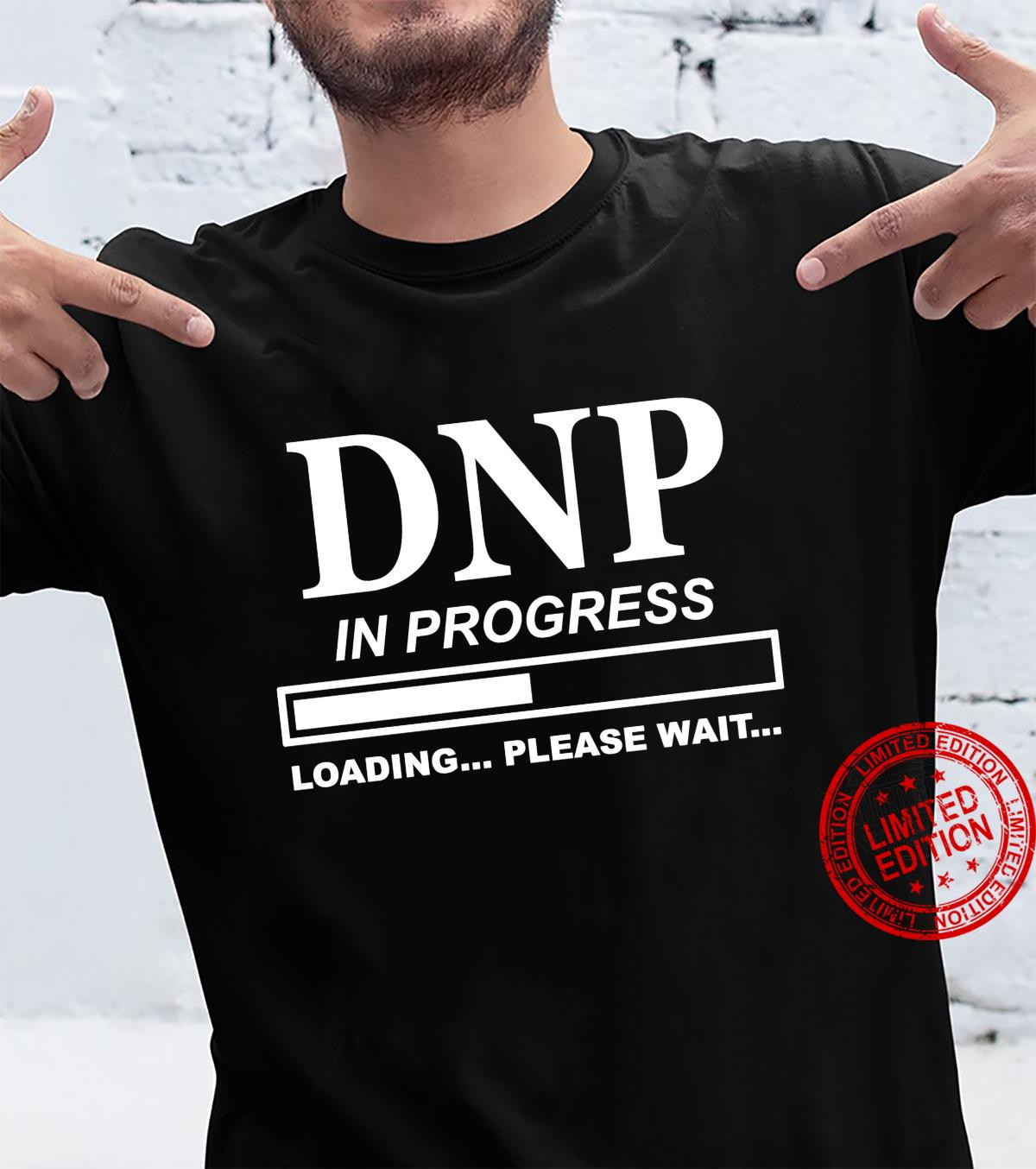 DNP In Progress Please Wait Nursing Student Graduation Shirt