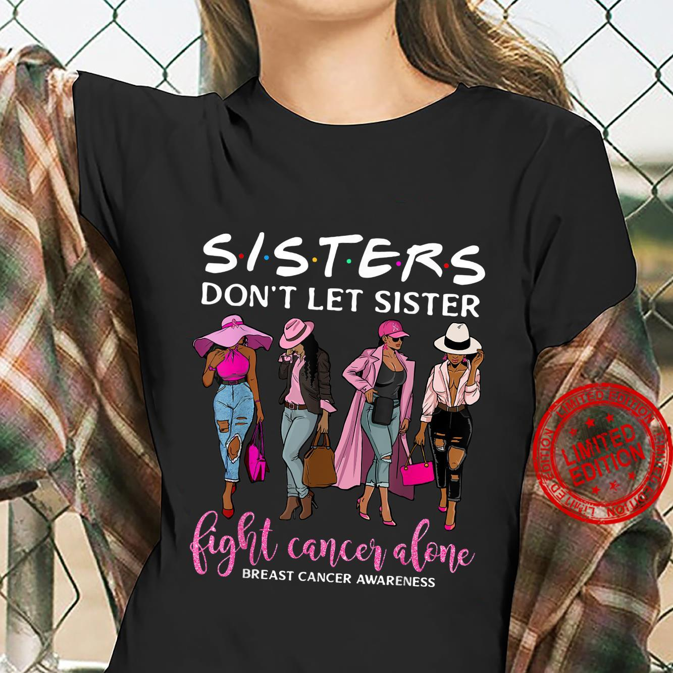 Don't Let Sister Fight Cancer Alone Breast Cancer Awareness Shirt ladies tee