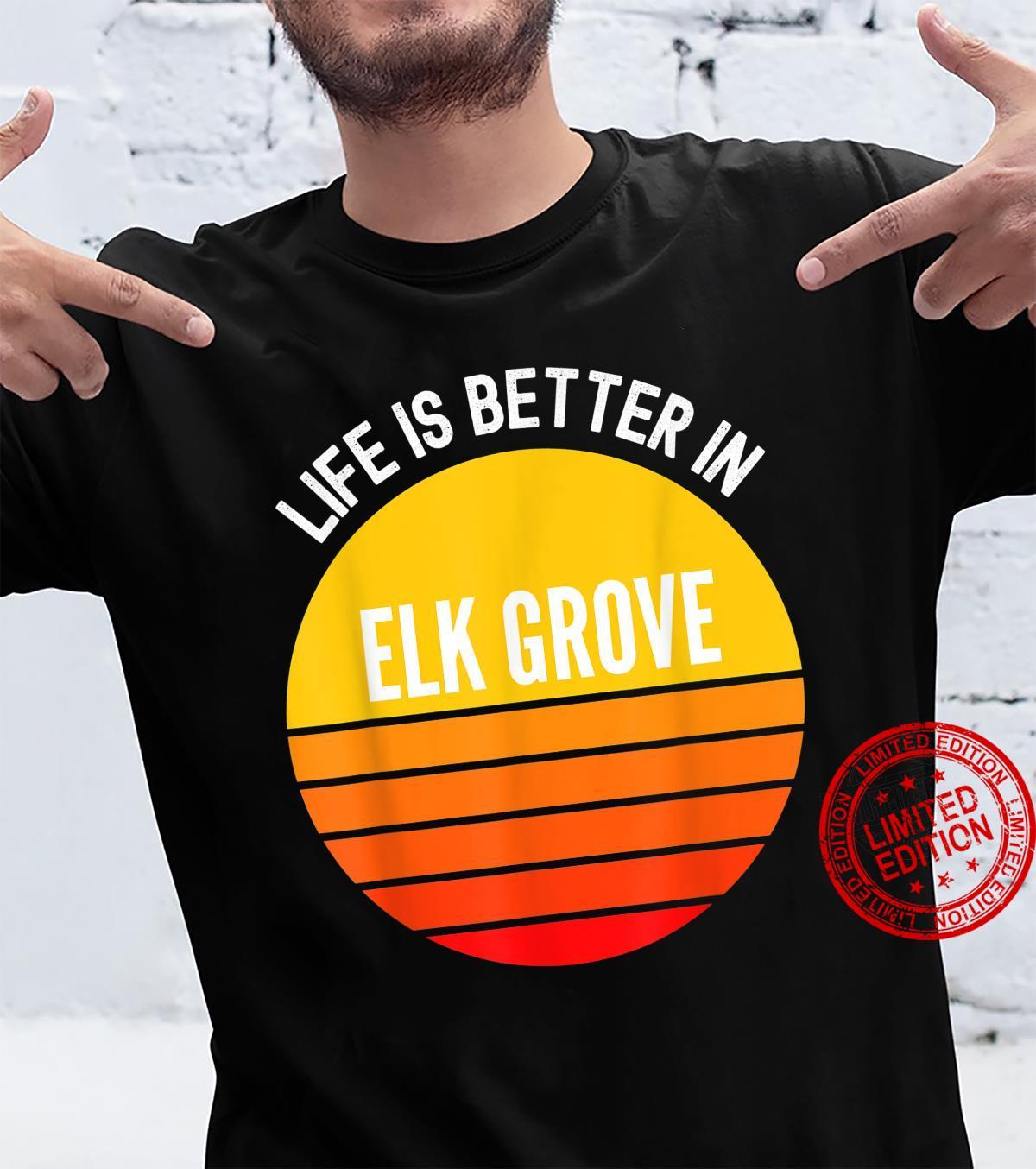 Elk Grove Shirt, Life is Better in Elk Grove Shirt