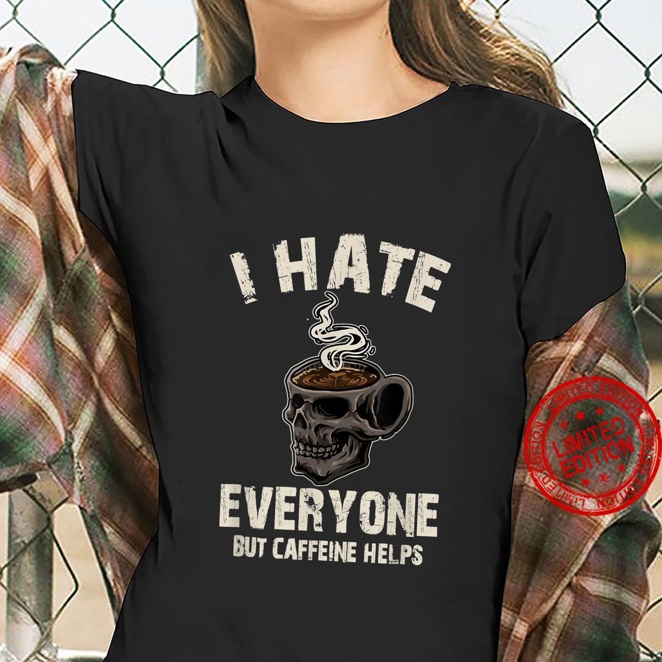 Funny I Hate Everyone But Caffeine Coffee Shirt ladies tee