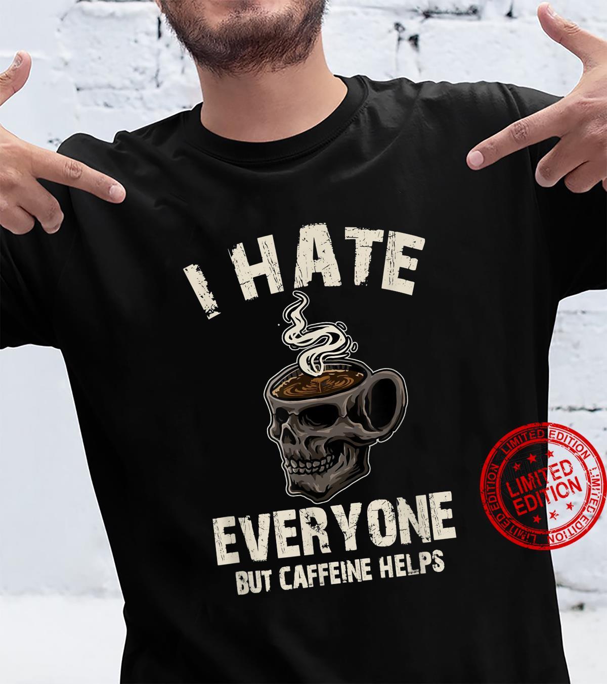 Funny I Hate Everyone But Caffeine Coffee Shirt
