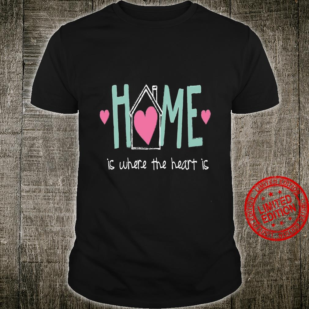 Home Is Where The Heart Is Shirt