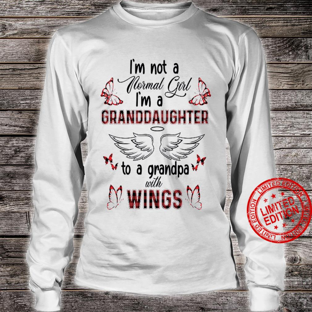 I'm Not A Normal Girl I'm A Granddaughter To A Grandpa With Wings Shirt long sleeved