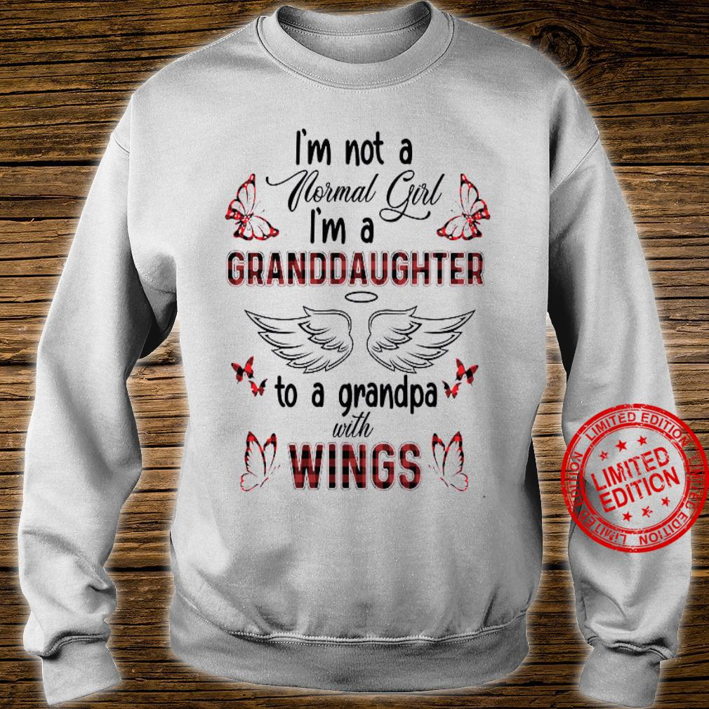 I'm Not A Normal Girl I'm A Granddaughter To A Grandpa With Wings Shirt sweater