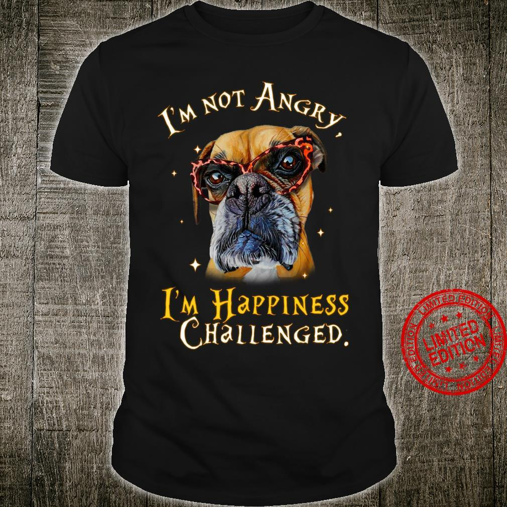 I'm Not Angry I'm Happiness Challenged Shirt
