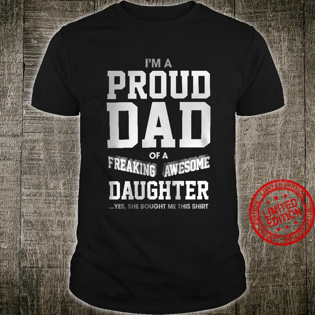 I'm a Proud Dad Of Freaking Awesome Daughter Shirt