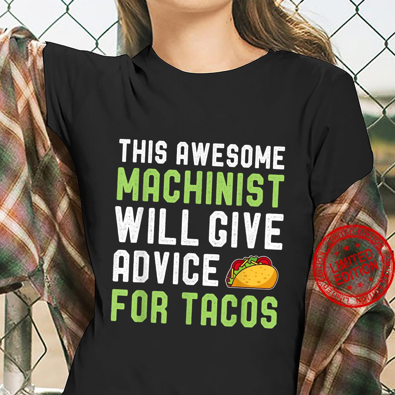 Machinist Taco Will Give Advice For Tacos Shirt ladies tee