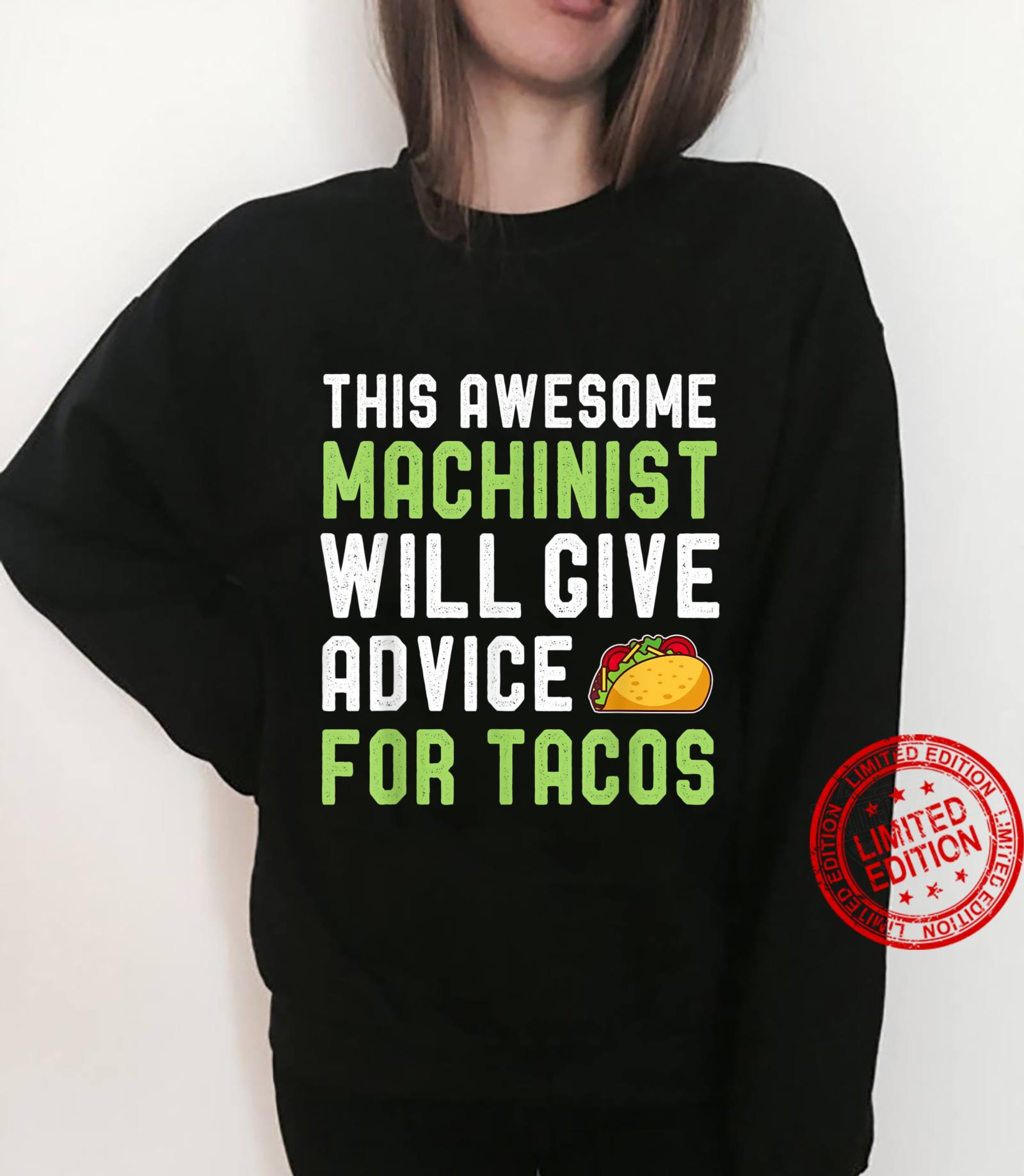 Machinist Taco Will Give Advice For Tacos Shirt sweater