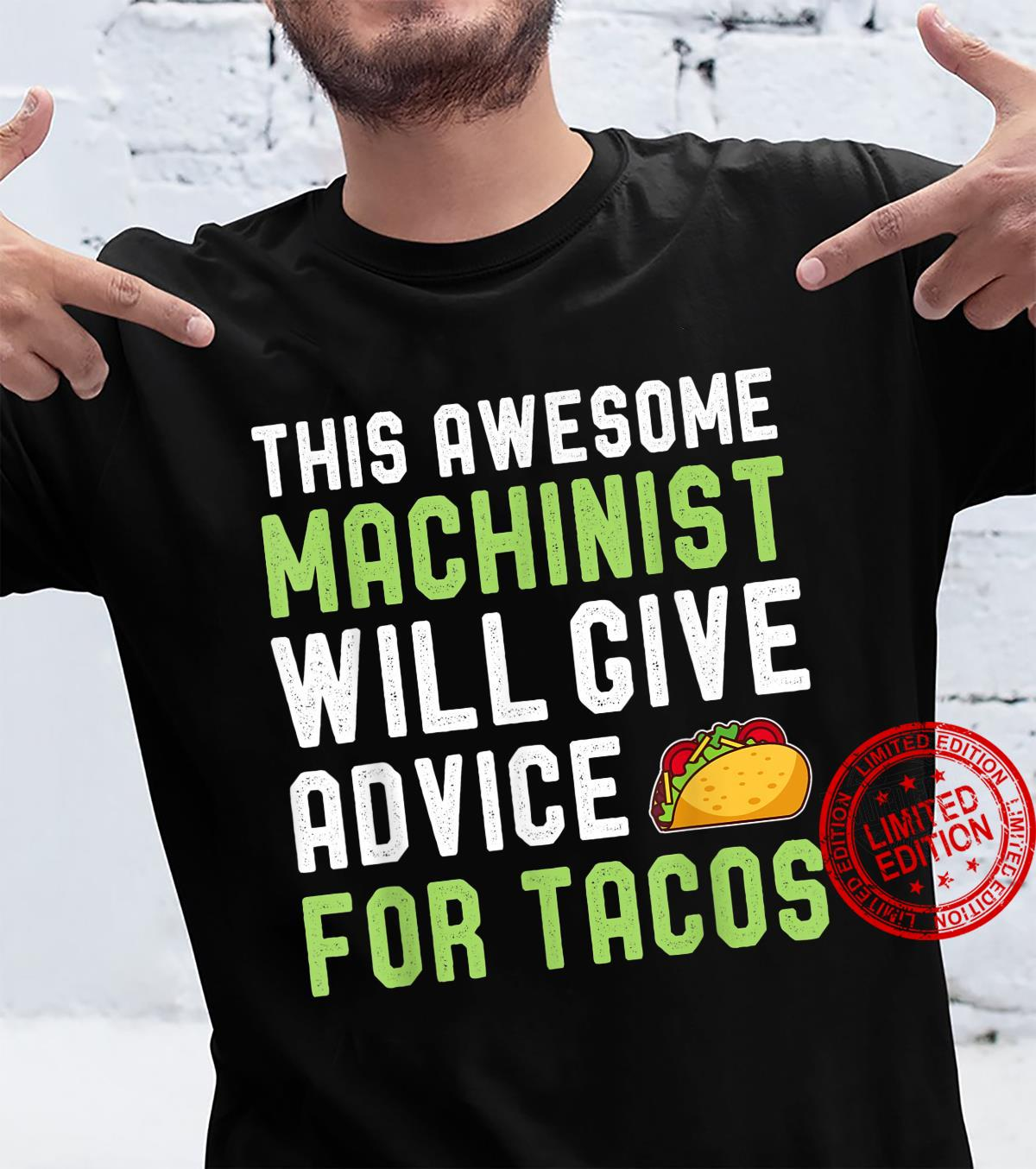 Machinist Taco Will Give Advice For Tacos Shirt