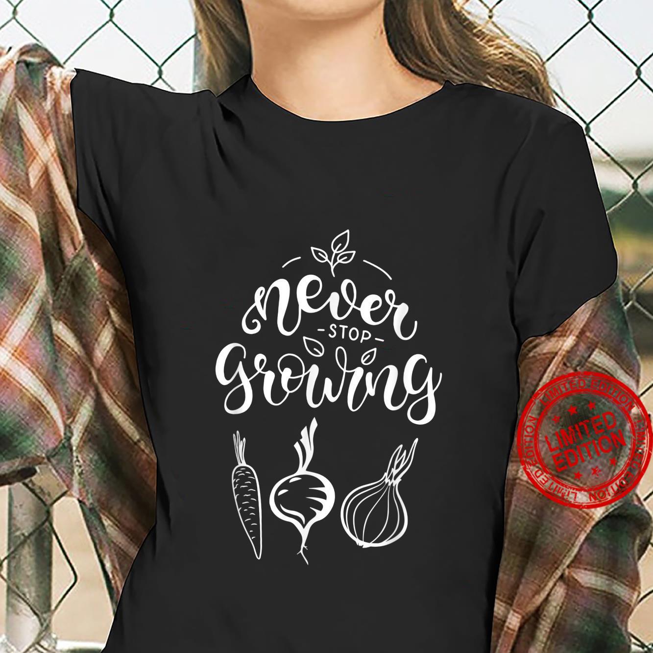 Never Stop Growing Gardener Quote Gardening Cool Shirt ladies tee