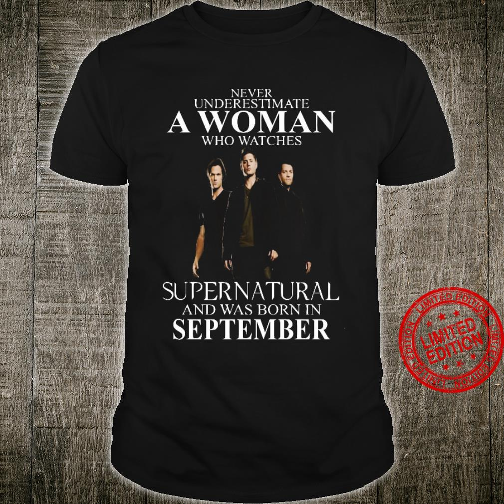Never Underestimate A Woman Who Watches Supernatural And Was Born In September Shirt