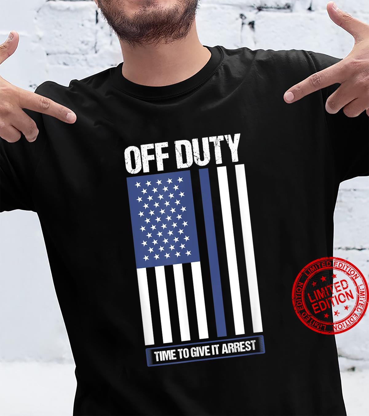 Off Duty Time To Give It Arrest Police Officer Shirt