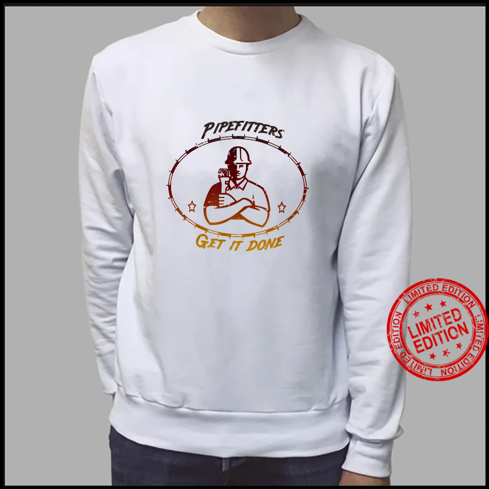 Pipfitters get it done casual clothing for metal trades Shirt sweater