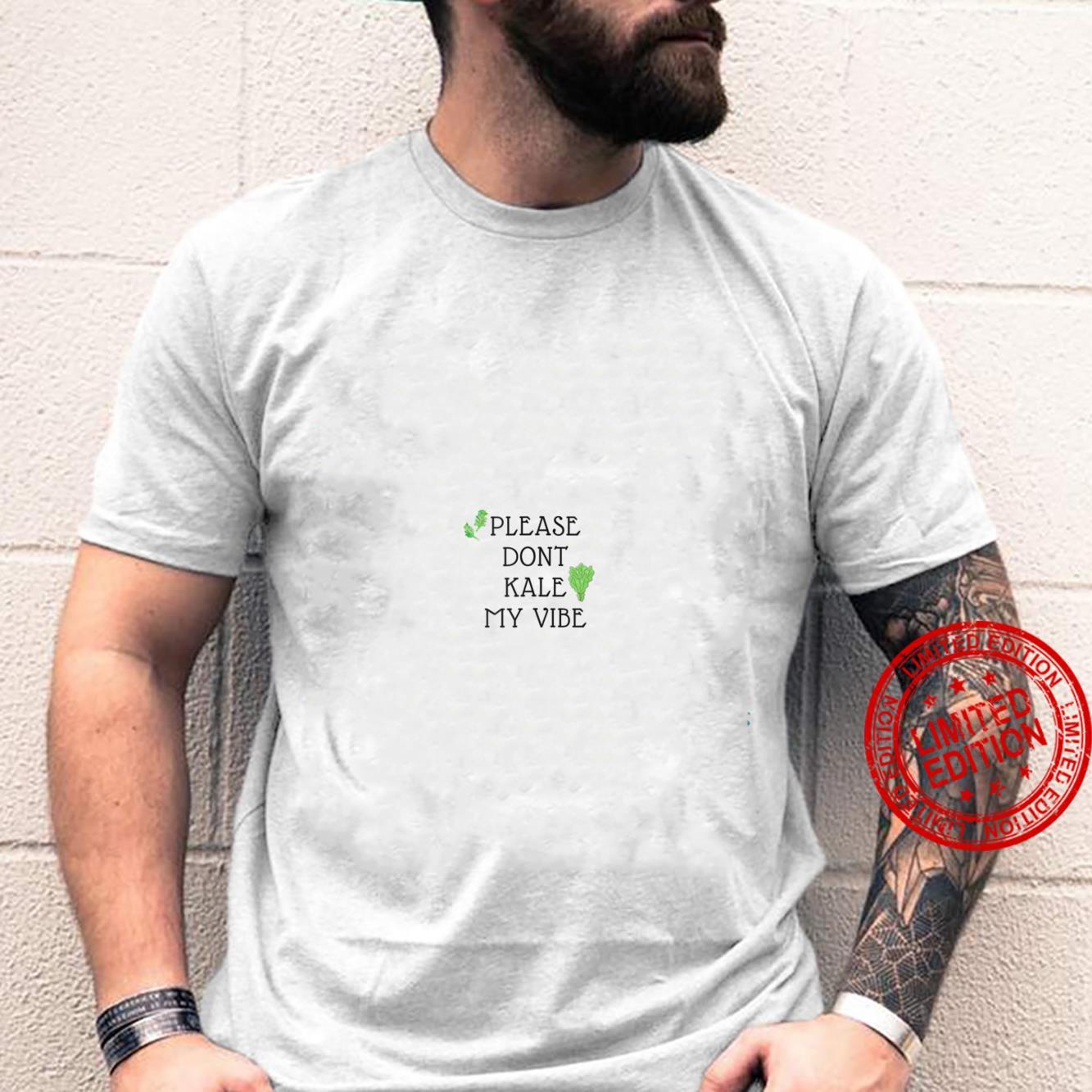 Please Don't Kale My Vibe Shirt