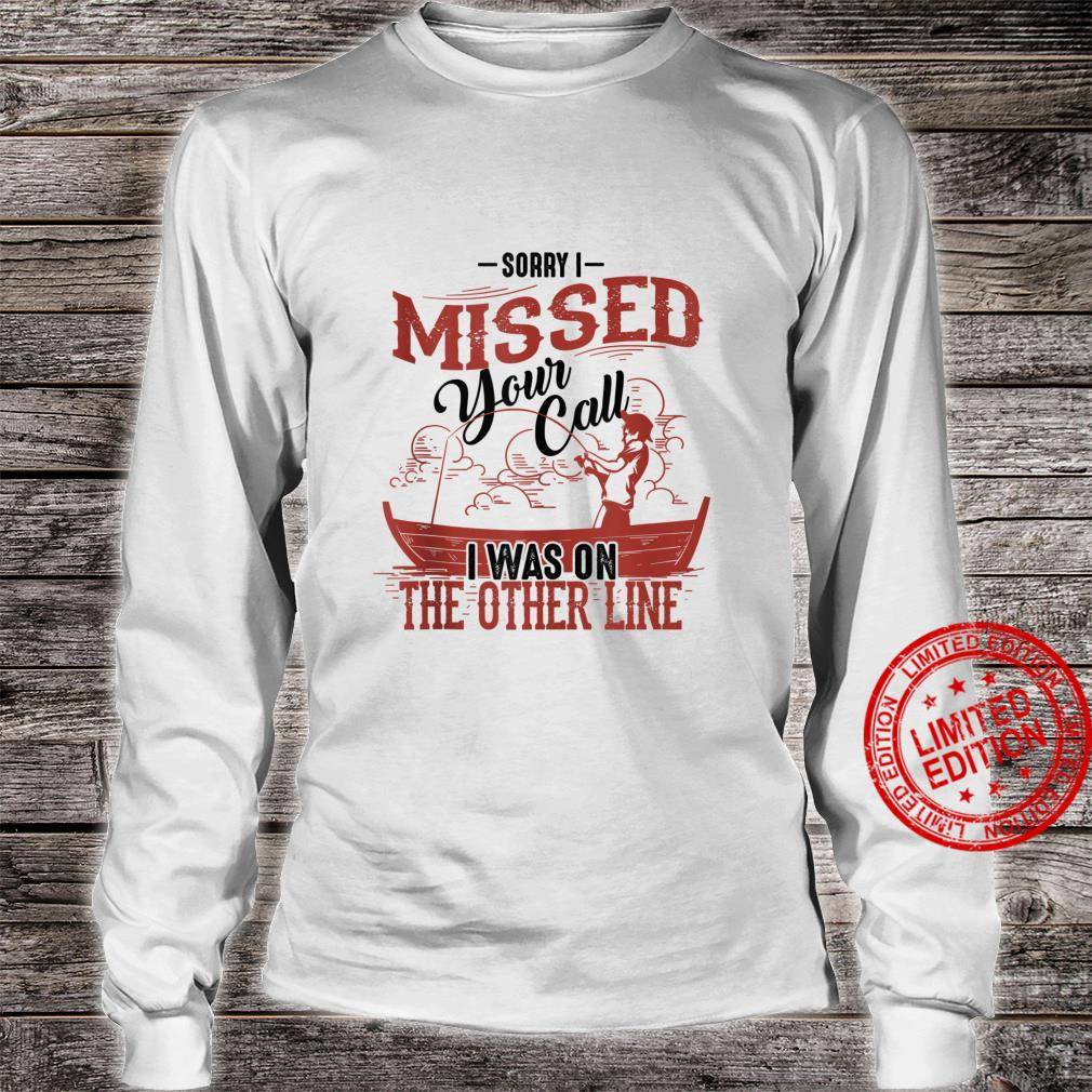 Sorry I Missed Your Call I Was On The Other Line Shirt long sleeved