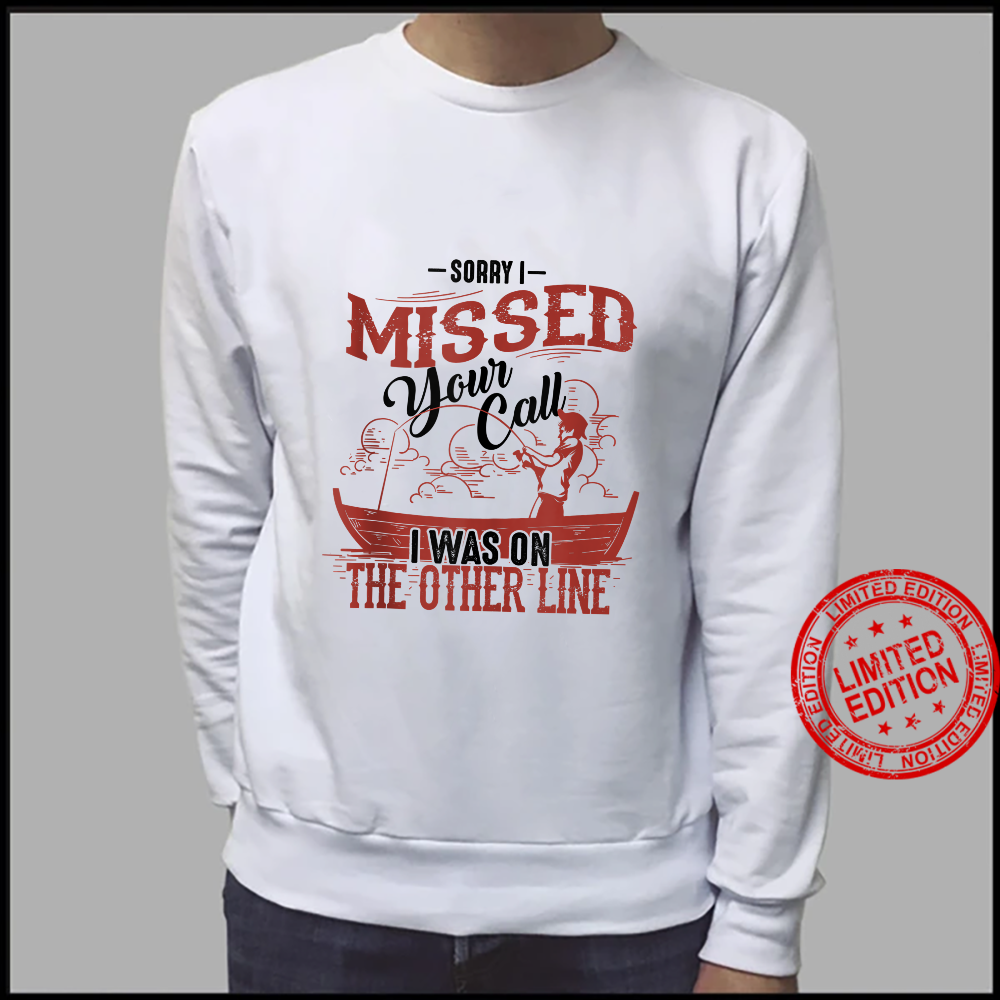 Sorry I Missed Your Call I Was On The Other Line Shirt sweater