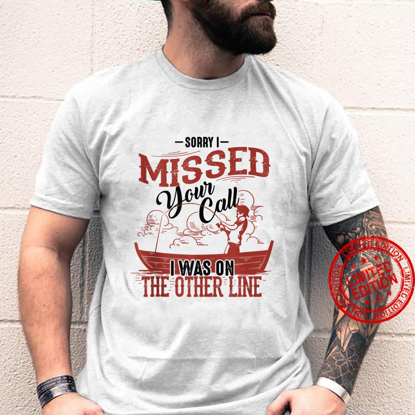 Sorry I Missed Your Call I Was On The Other Line Shirt