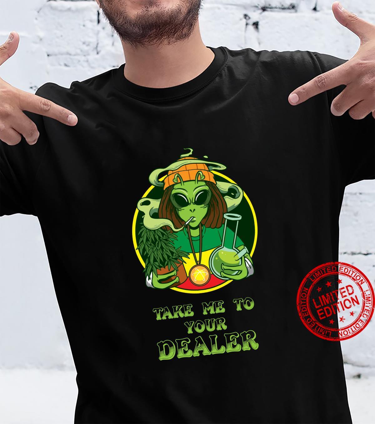 Take me to your Dealer Alien Weed Marijuana UFO Shirt