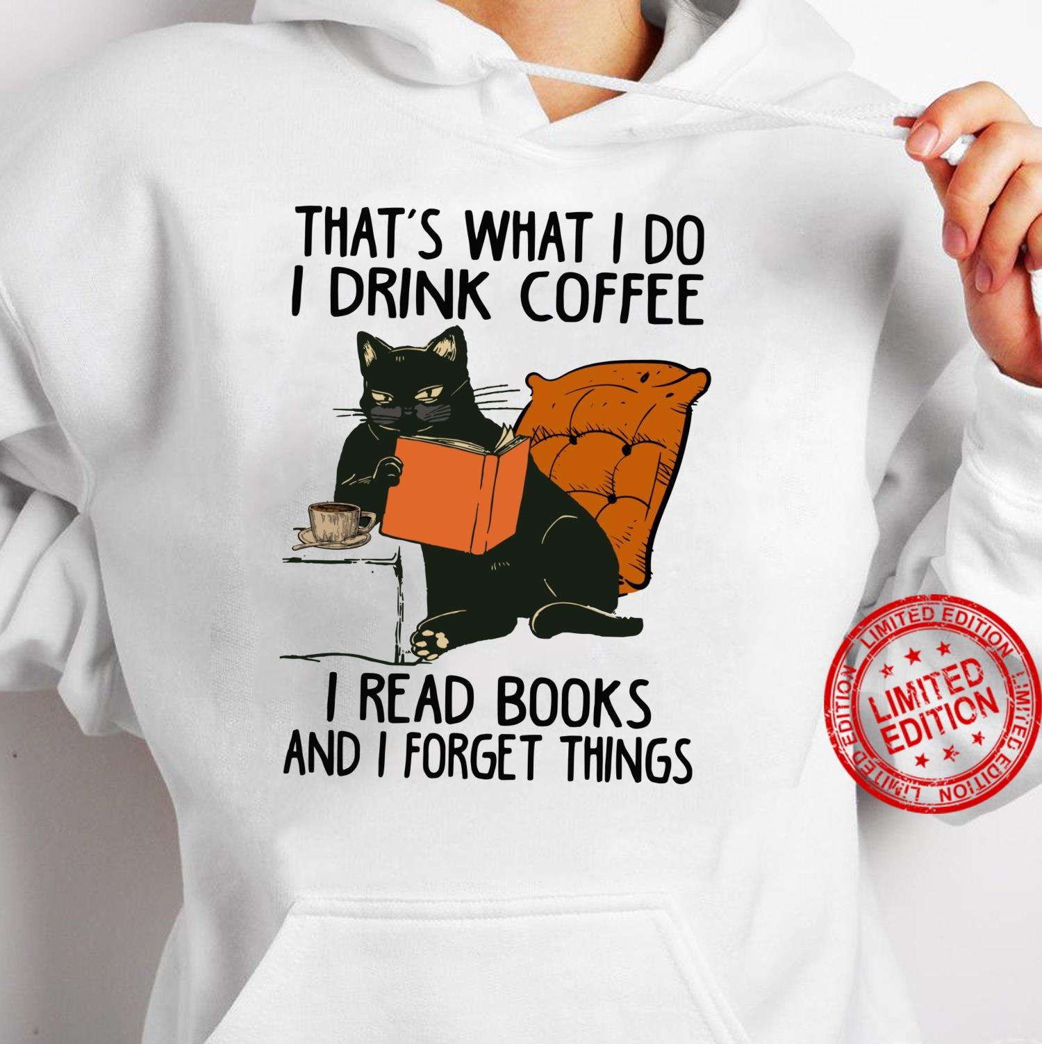 That's What I Do I Read Books I Drink Coffee I Know Things Shirt hoodie