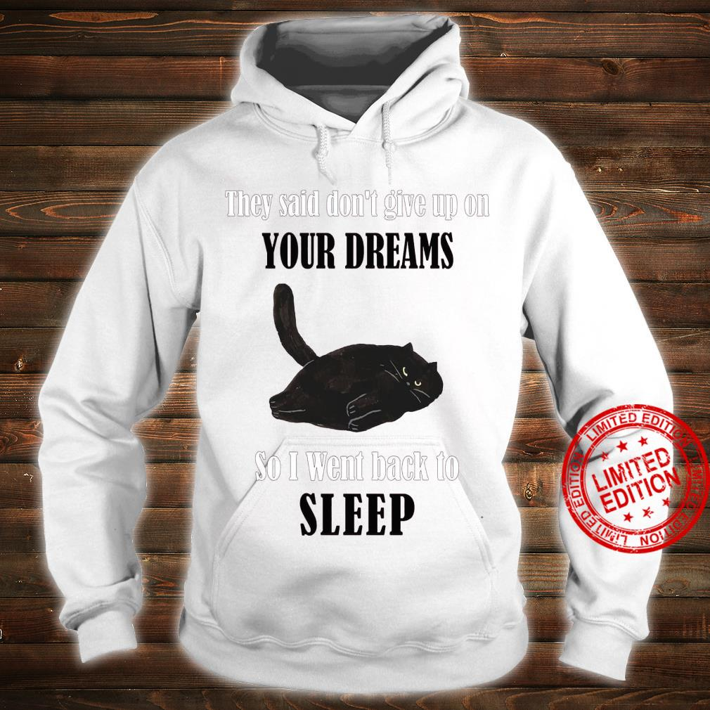 They Said Don't Give Up On Your Dreams So I Went Back To Sleep Shirt hoodie