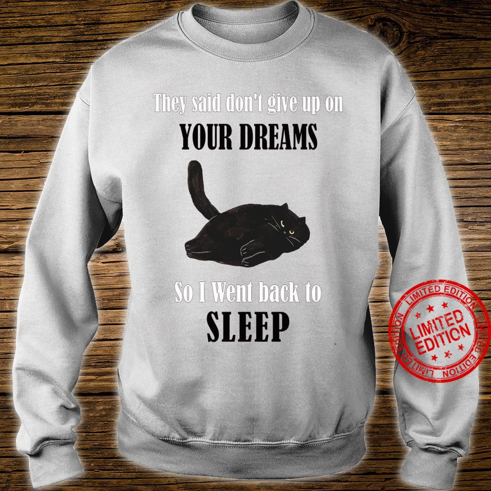 They Said Don't Give Up On Your Dreams So I Went Back To Sleep Shirt sweater