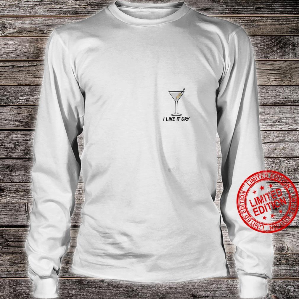 Womens I like it Dry Martini I love Martinis favorite drink Shirt long sleeved