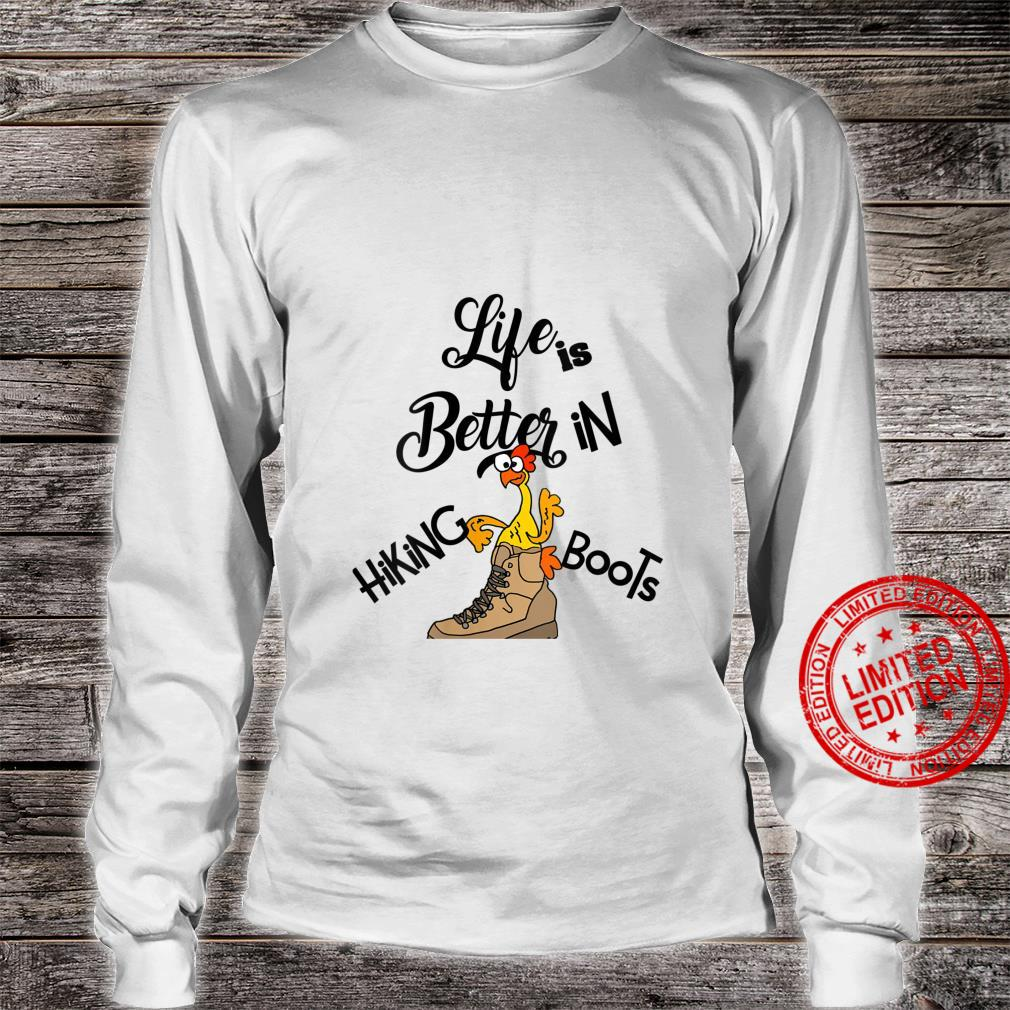 Womens Smileteessports Life is better in Hiking Boots Chicken Shirt long sleeved