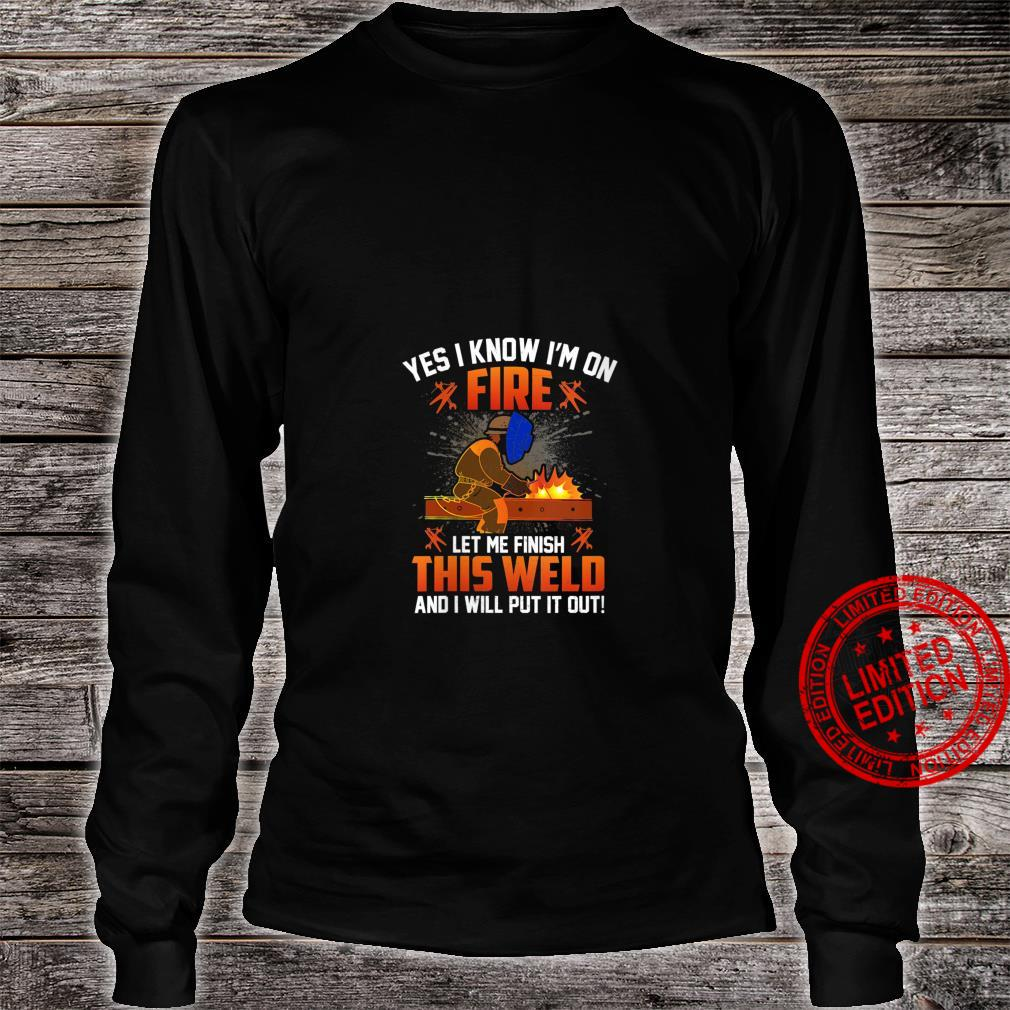 Womens Yes I Know I'm On Fire Let Me Finish This Weld Shirt long sleeved