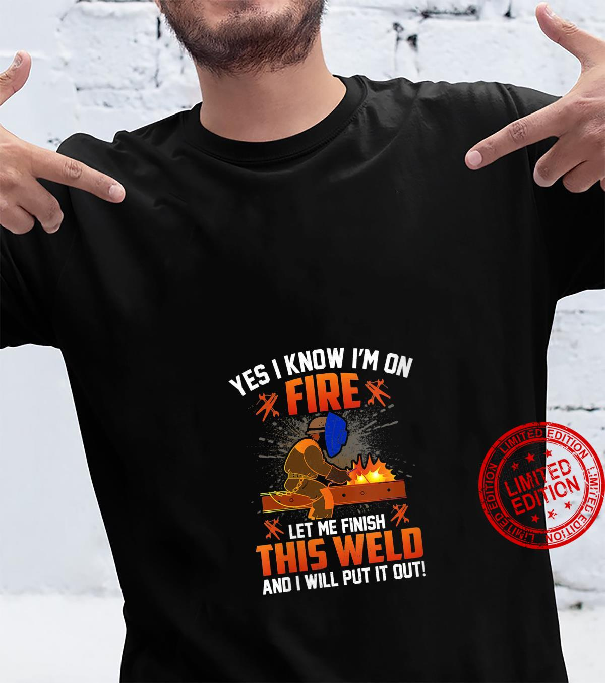 Womens Yes I Know I'm On Fire Let Me Finish This Weld Shirt