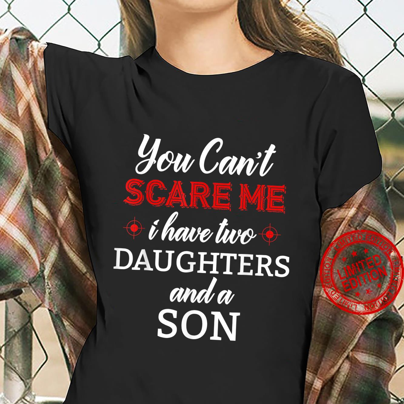 You Can't Scare Me I Have Two Daughters And A Son Shirt ladies tee