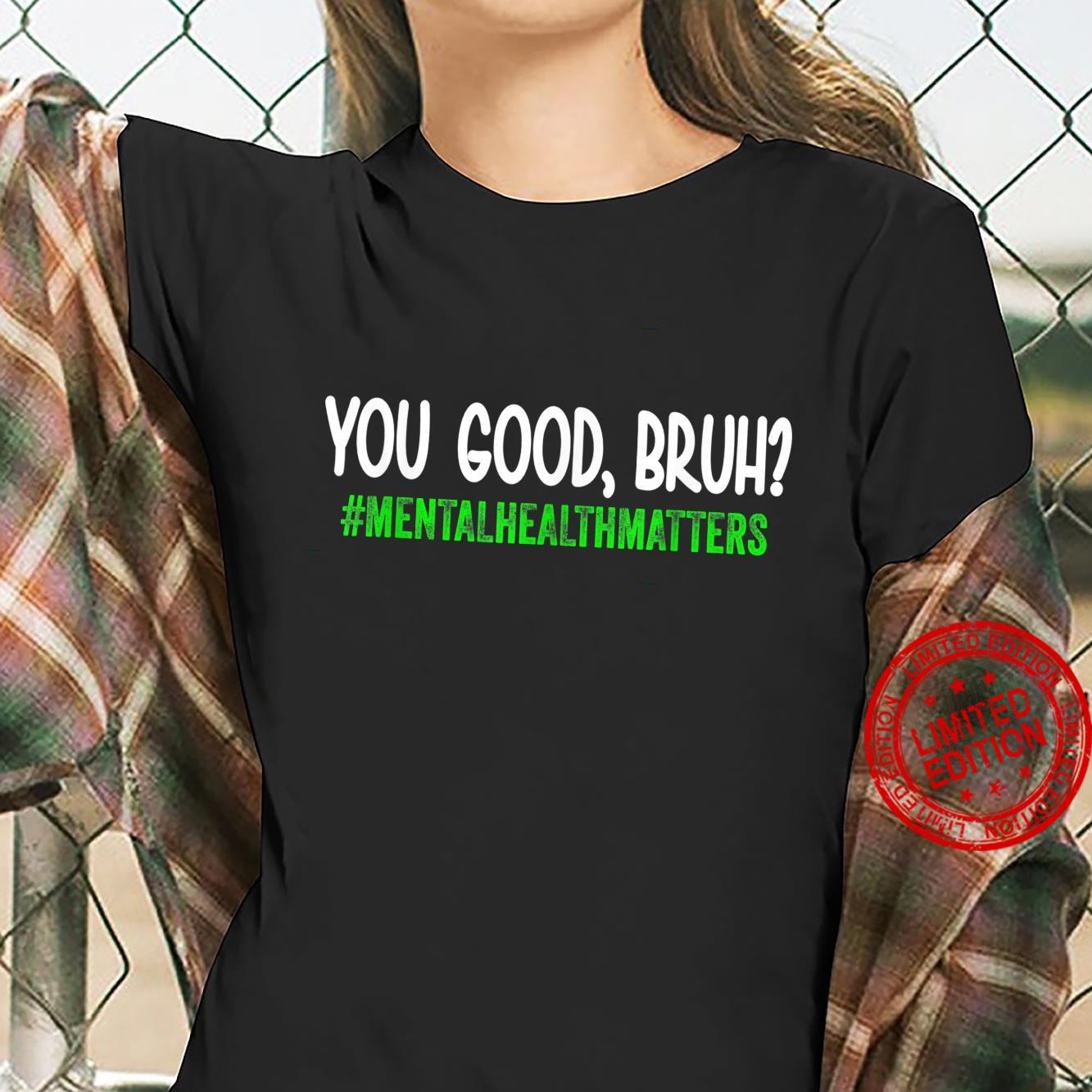 You Good Bruh Mental Health Matters tal Health Matters Shirt ladies tee