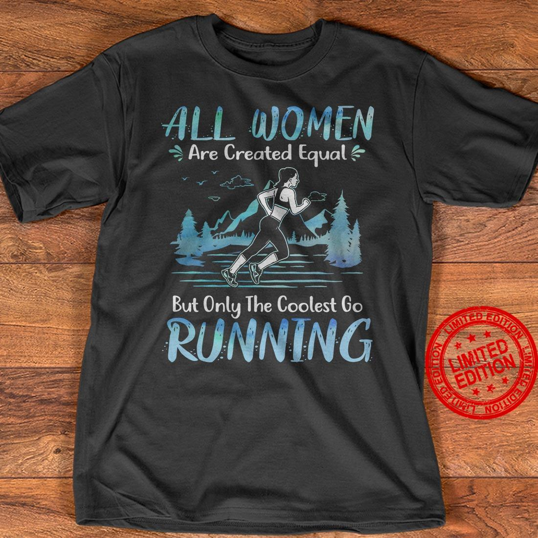 All Women Are Created Equal But Only The Coolest Go Running Shirt
