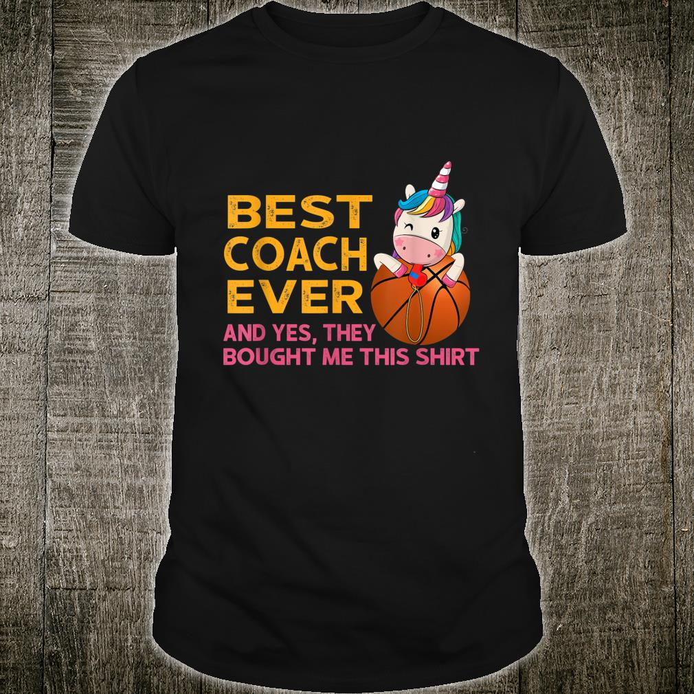 Best Coach Ever Yes They Bought Me This Shirt Shirt