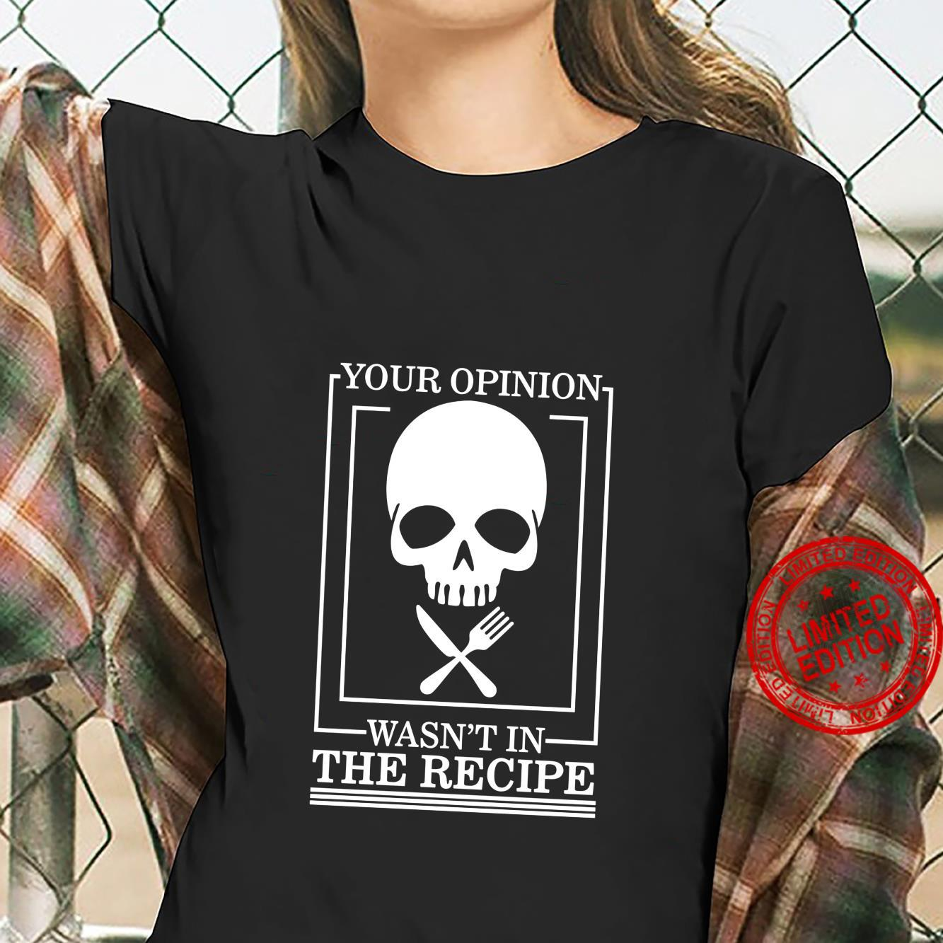 Chef Skull Your Opinion Wasn't In Recipe Cooking Sous Chef Shirt ladies tee