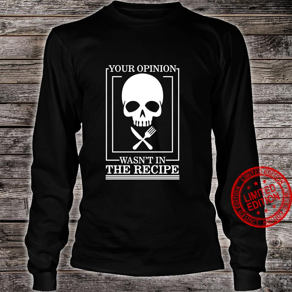 Chef Skull Your Opinion Wasn't In Recipe Cooking Sous Chef Shirt long sleeved