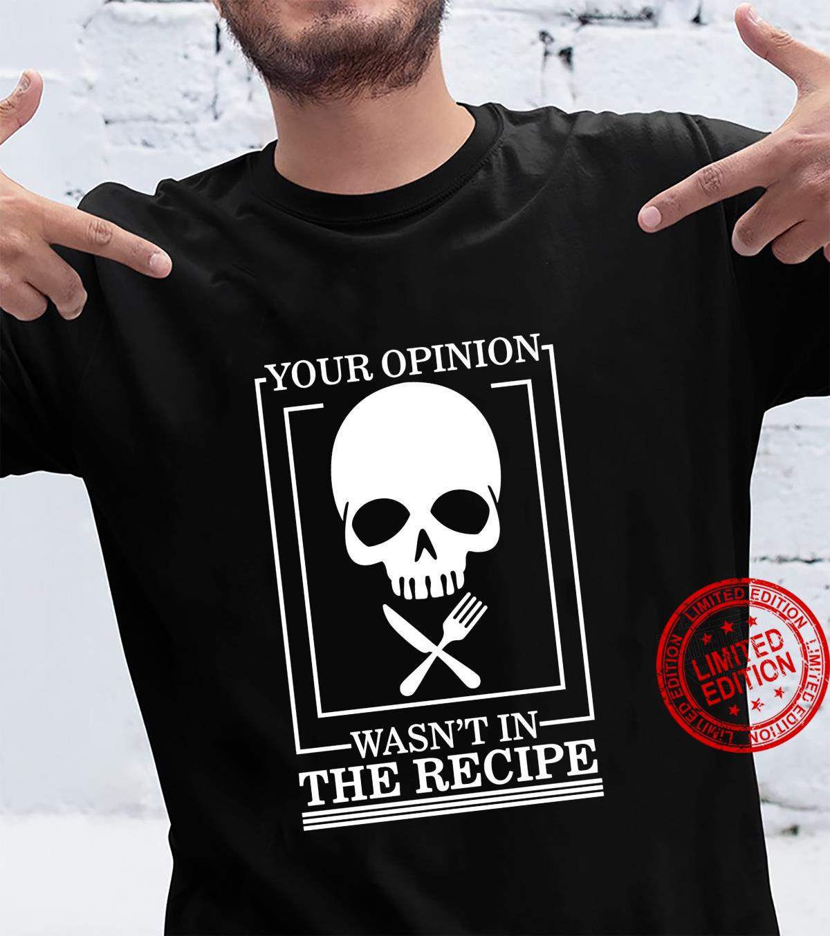 Chef Skull Your Opinion Wasn't In Recipe Cooking Sous Chef Shirt