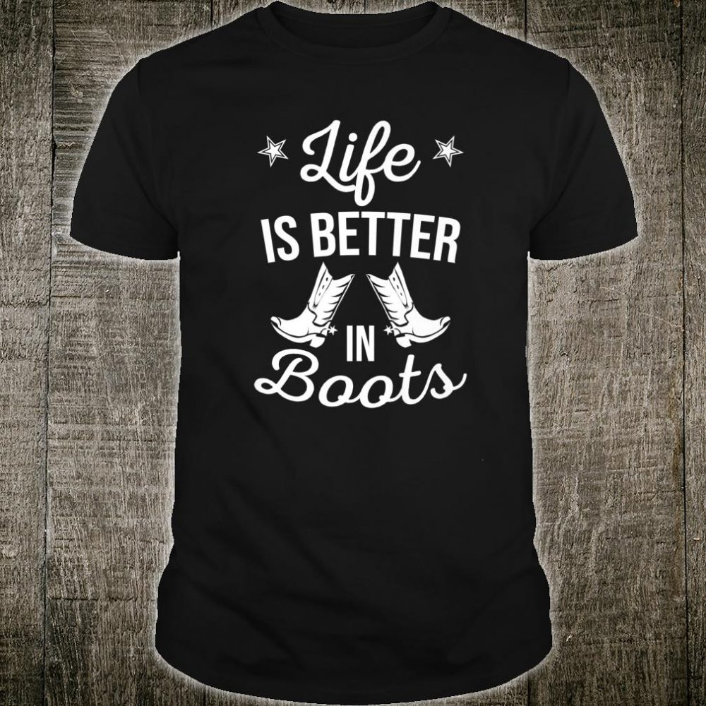 Cool Life Is Better In Boots Country Cowgirl Shirt
