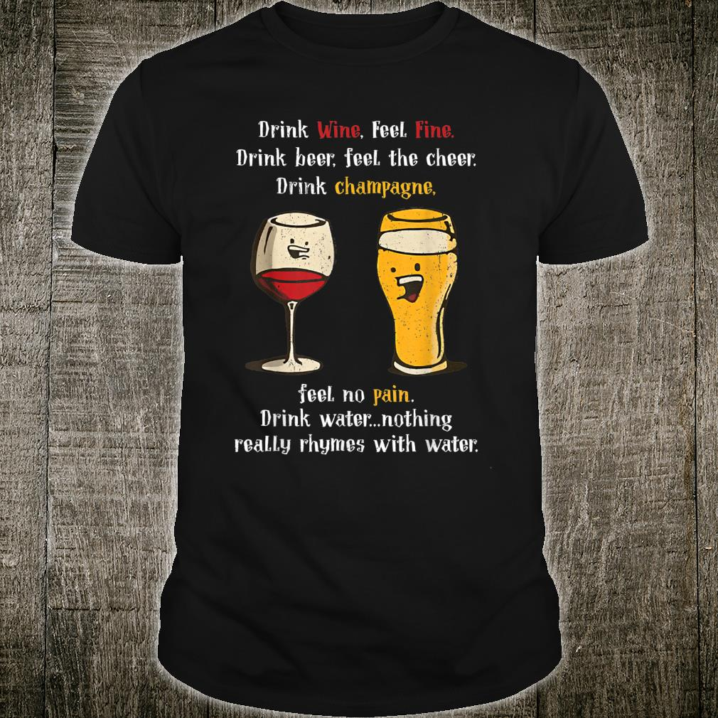 Drink Wine Feel Fine Drink Beer Feel The Cheer Love Drinking Shirt