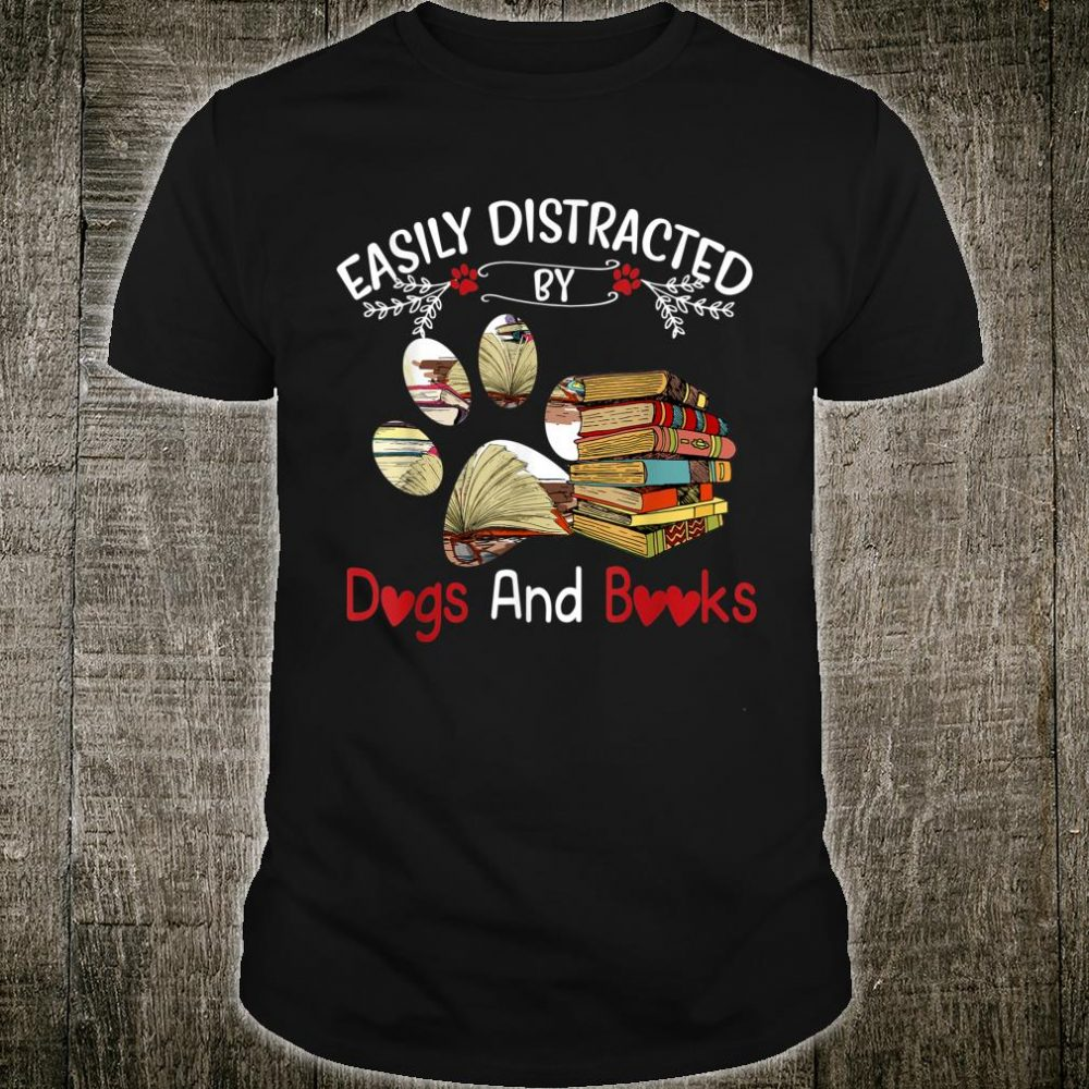 Easily Distracted By Dogs & Books Shirt