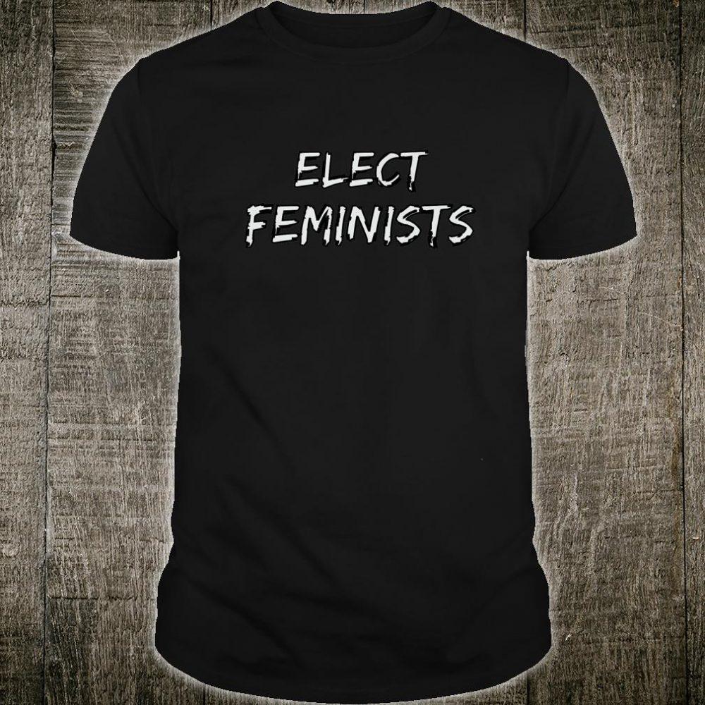 Elect Feminists Shirt