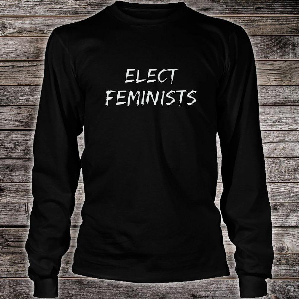 Elect Feminists Shirt long sleeved