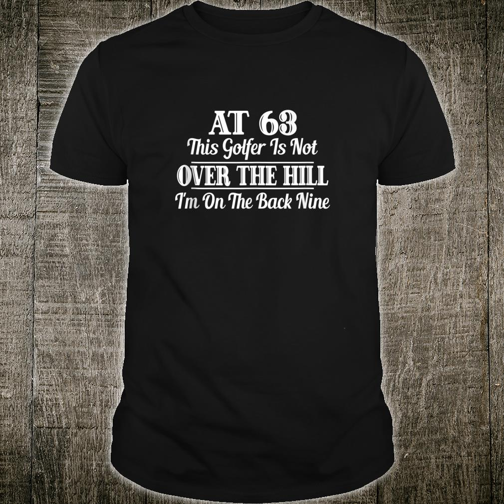 Funny 63rd Birthday This Golfer Is Not Over The Hill Shirt