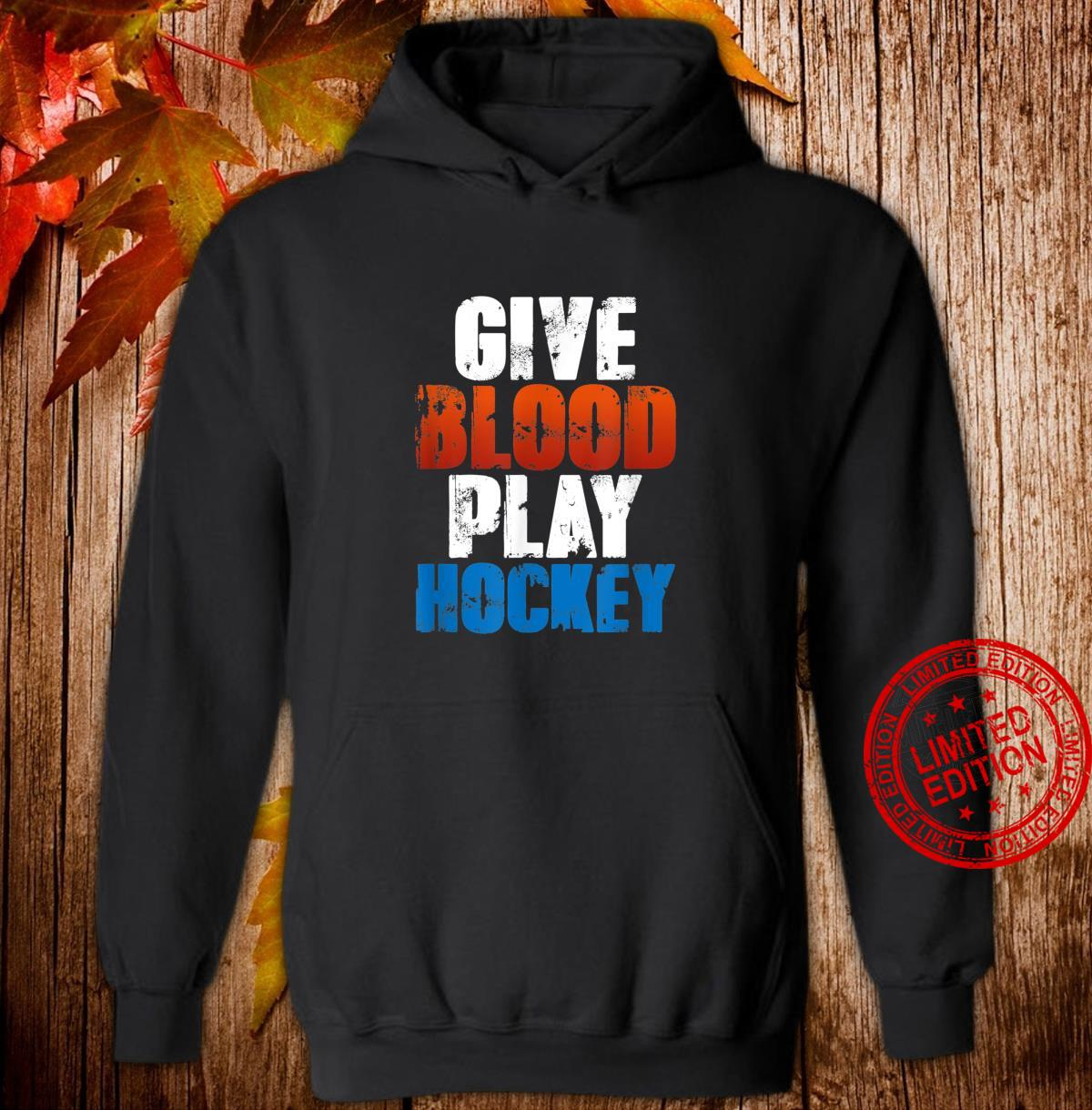 Funny Ice Hockey Player Quote Give Blood Play Hockey Shirt hoodie