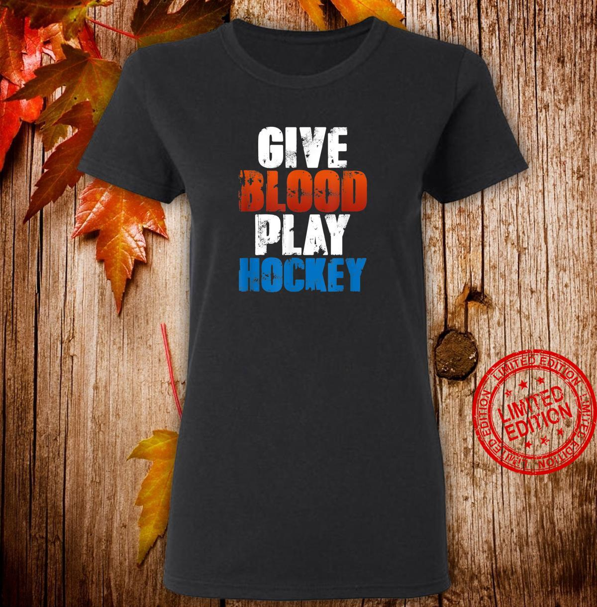 Funny Ice Hockey Player Quote Give Blood Play Hockey Shirt ladies tee