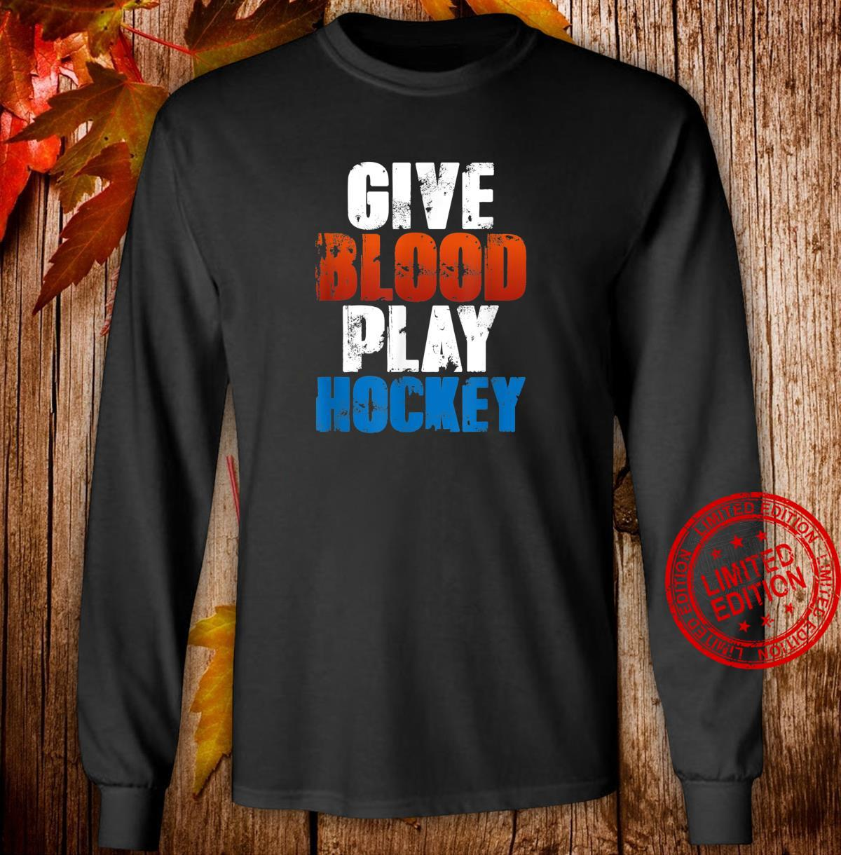Funny Ice Hockey Player Quote Give Blood Play Hockey Shirt long sleeved