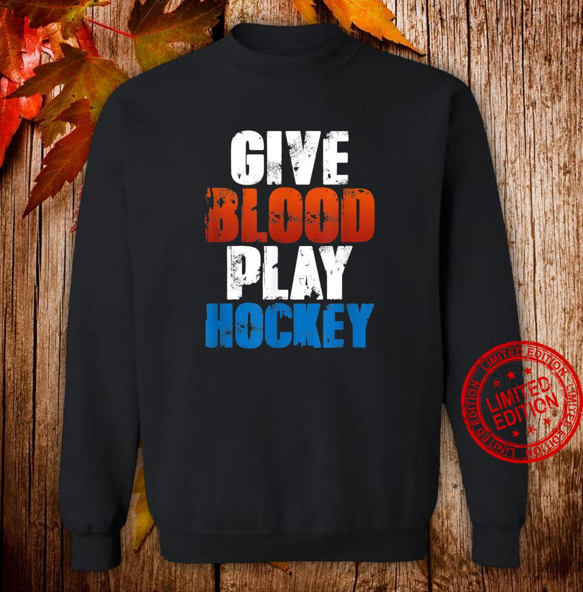 Funny Ice Hockey Player Quote Give Blood Play Hockey Shirt sweater