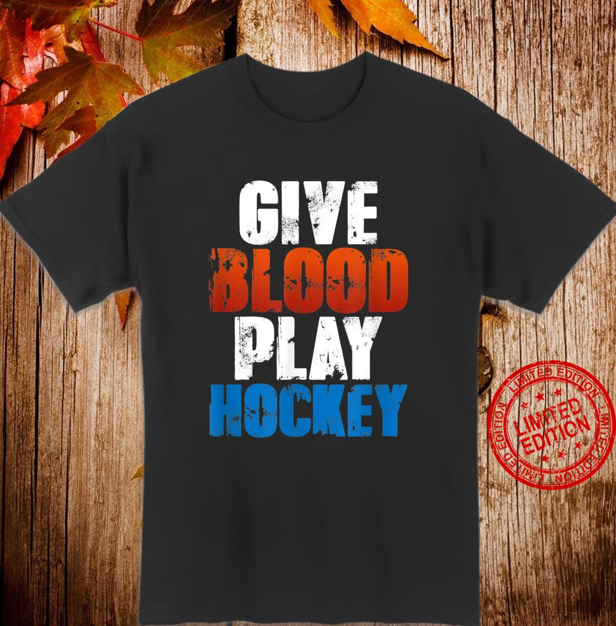 Funny Ice Hockey Player Quote Give Blood Play Hockey Shirt