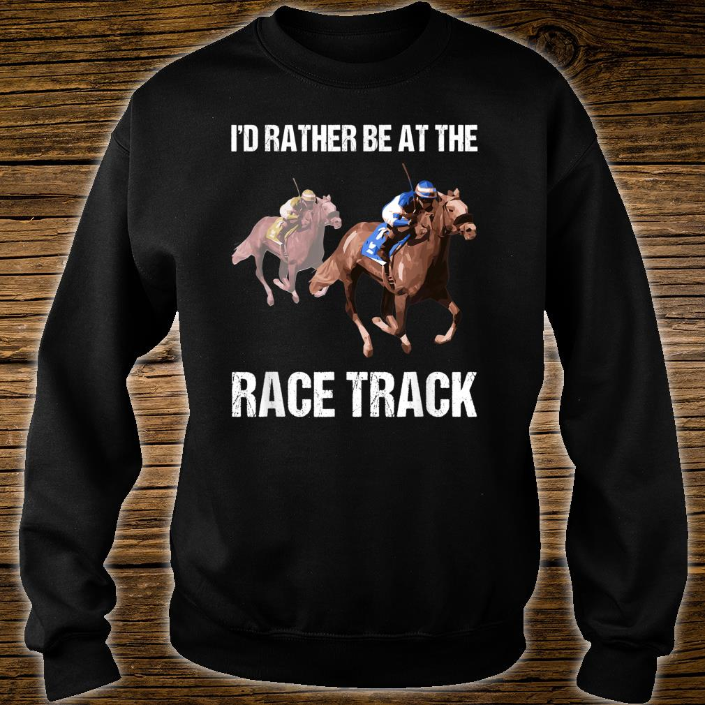 Horse Racing Shirt Race Track Quote Shirt sweater